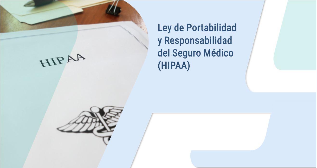 HIPAA – Ley de Portabilidad y Responsabilidad de Seguros Médicos